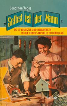 """Das Dissertationsvorhaben """"Selbst ist der Mann – Do-it-yourself und Heimwerken in der Bundesrepublik Deutschland"""" von Dr. Jonathan Voges ist jetzt als Buch im Wallstein-Verlag erschienen."""